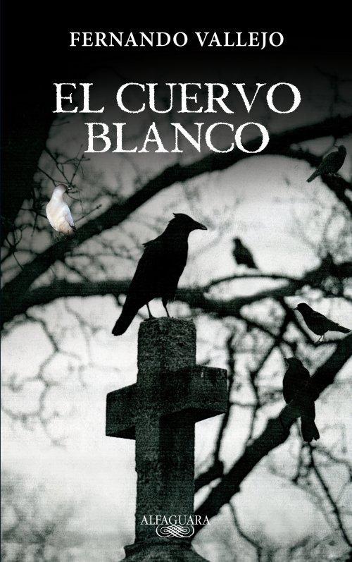 El cuervo blanco - Fernando Vallejo
