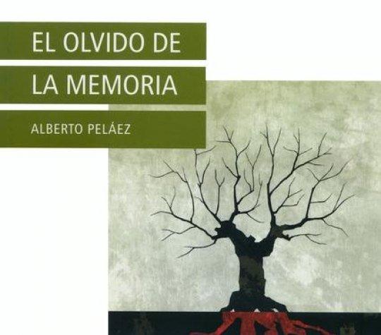 El olvido de la memoria - Alberto Pelaez